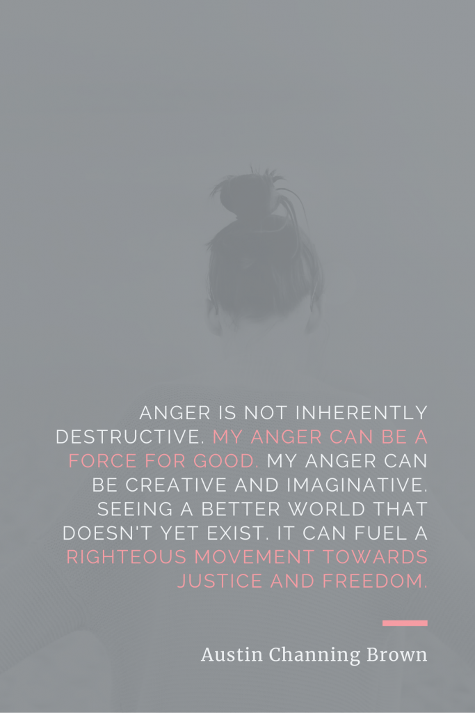 Anger is not inherently destructive. Austin Channing Brown