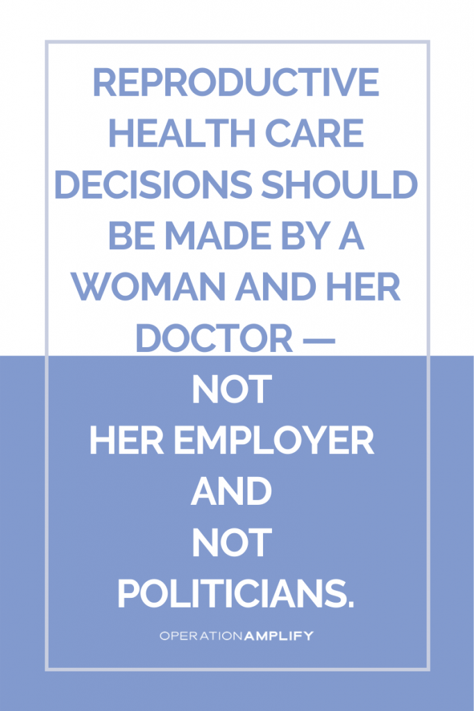 Reproductive health care decisions should be made by a woman and her doctor