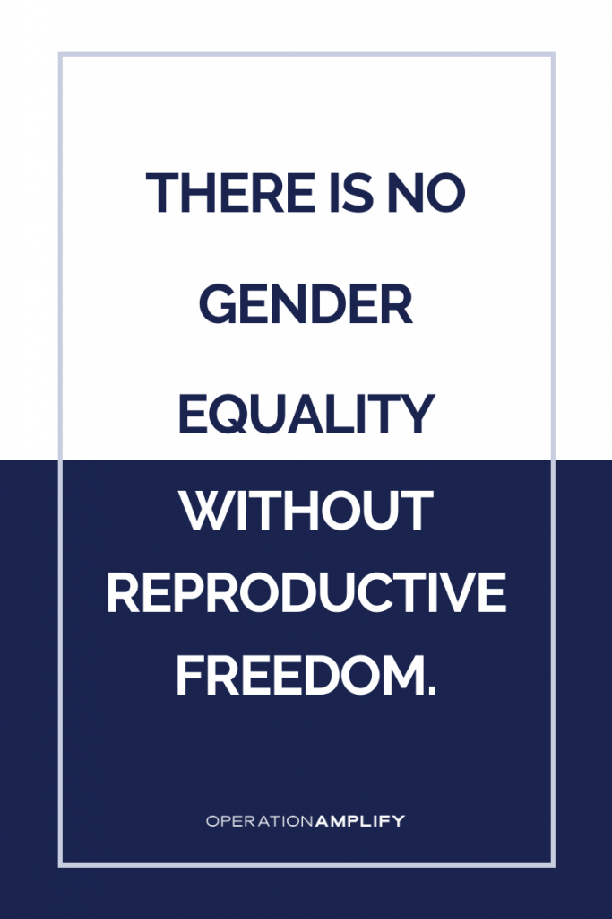 There is no gender equality without reproductive freedom