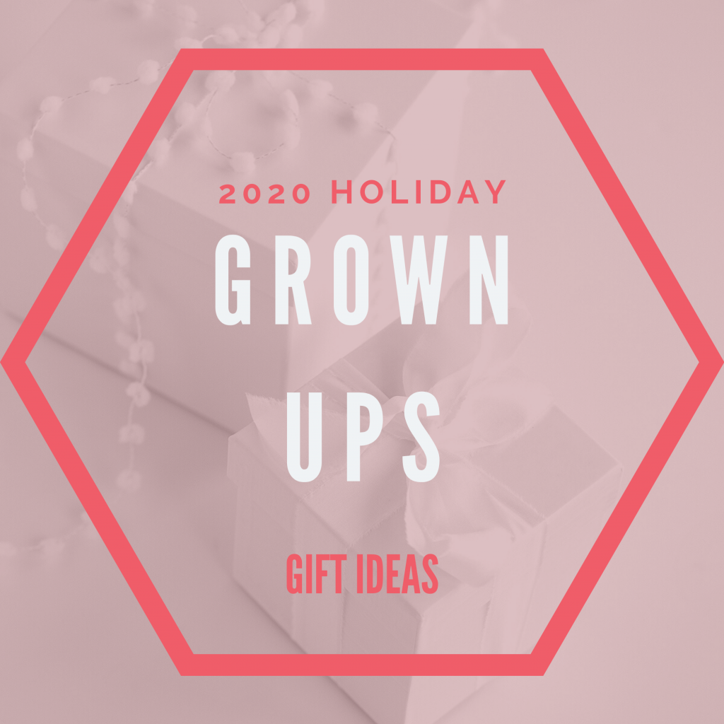 2020 Holiday Grown Ups Gift Ideas