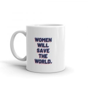 Women Will Save the World Mug