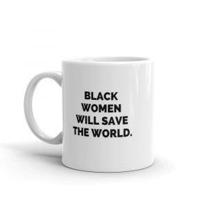 Black Women Will Save the World Mug