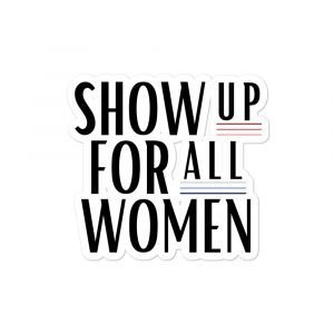 Show Up for All Women Sticker