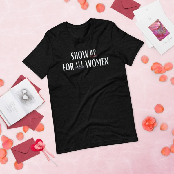 Show Up for All Women Tee Shirt