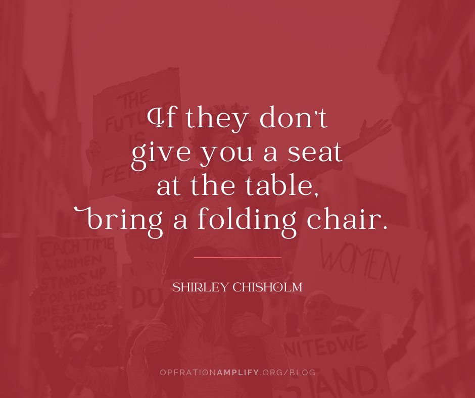 If they don't give you a seat bring a chair Shirley Chisholm