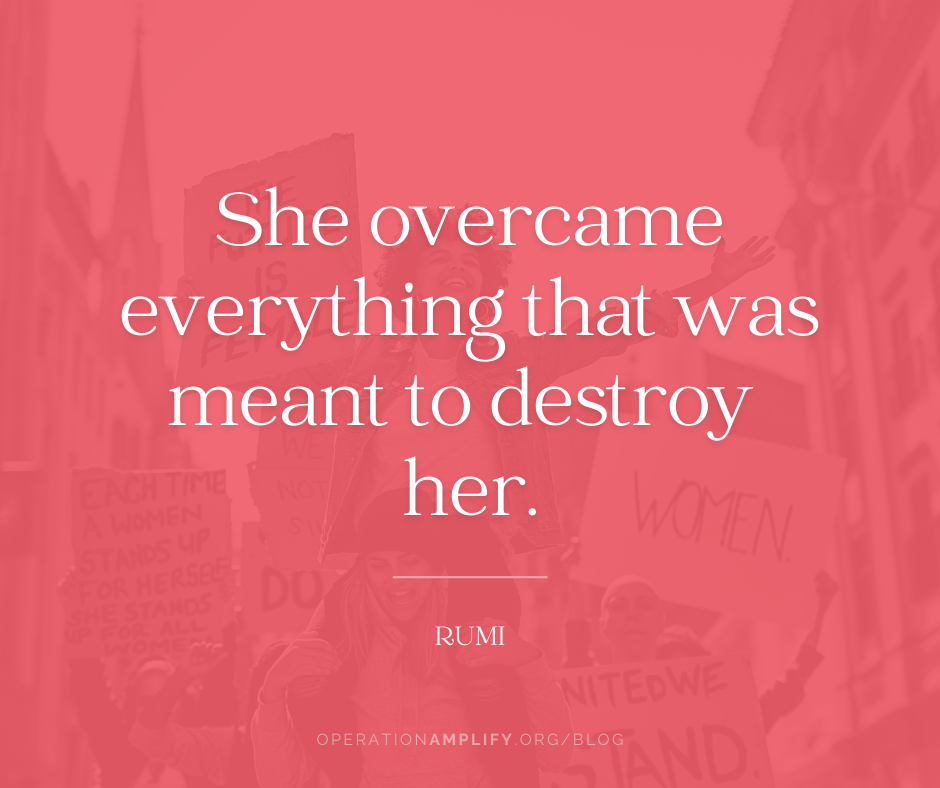 She overcame everything that was meant to destroy her Rumi