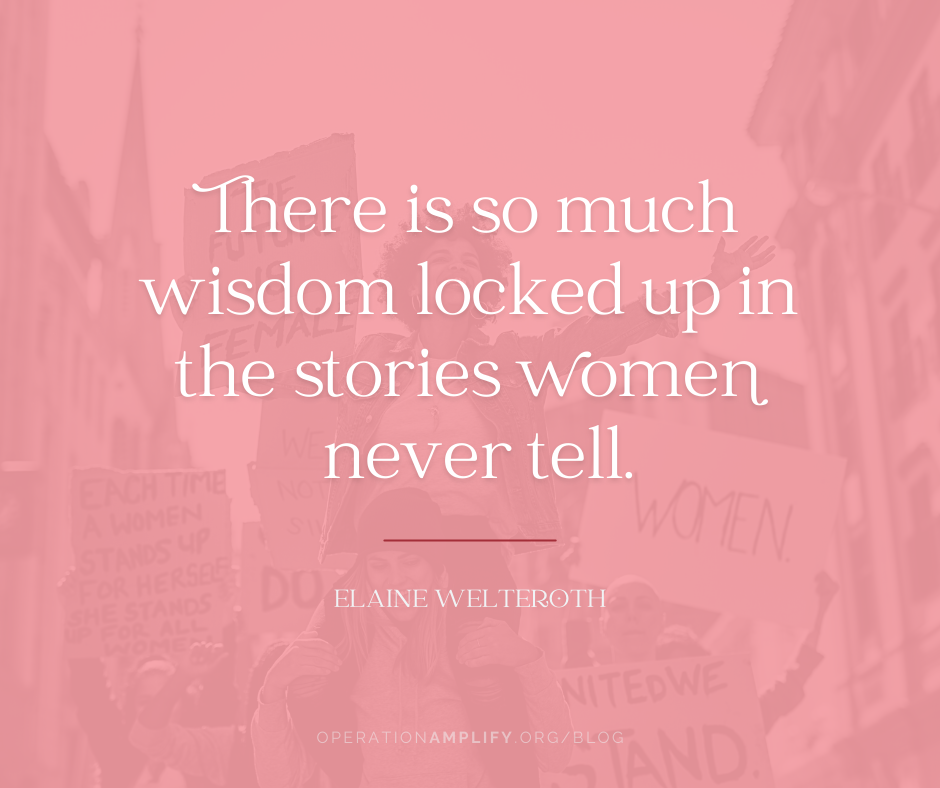 There is so much wisdom locked up in the stories women never tell