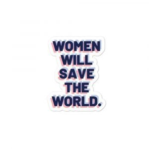Women Will Save the World Kiss Cut Sticker